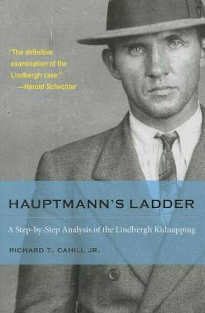 Hauptmann's Ladder: A Step-By-Step Analysis of the Lindbergh Kidnapping, Paperback