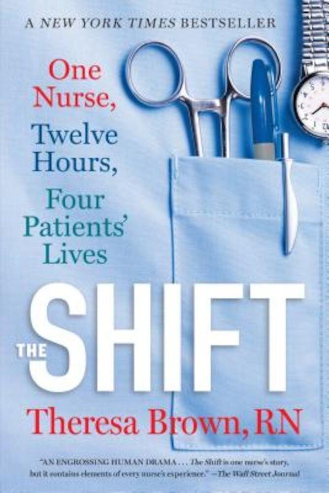 The Shift: One Nurse, Twelve Hours, Four Patients' Lives, Paperback