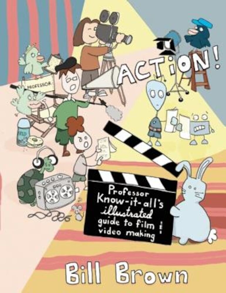 Action!: Professor Know-It-All's Illustrated Guide to Film & Video Making, Paperback