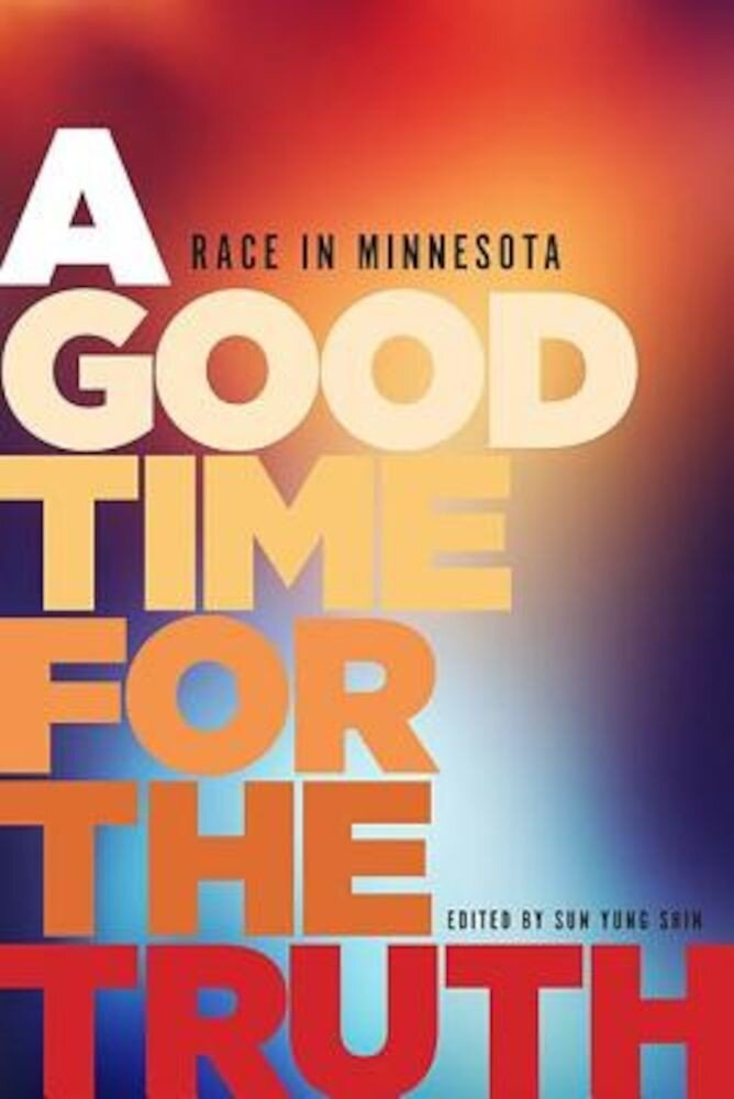 A Good Time for the Truth: Race in Minnesota, Paperback