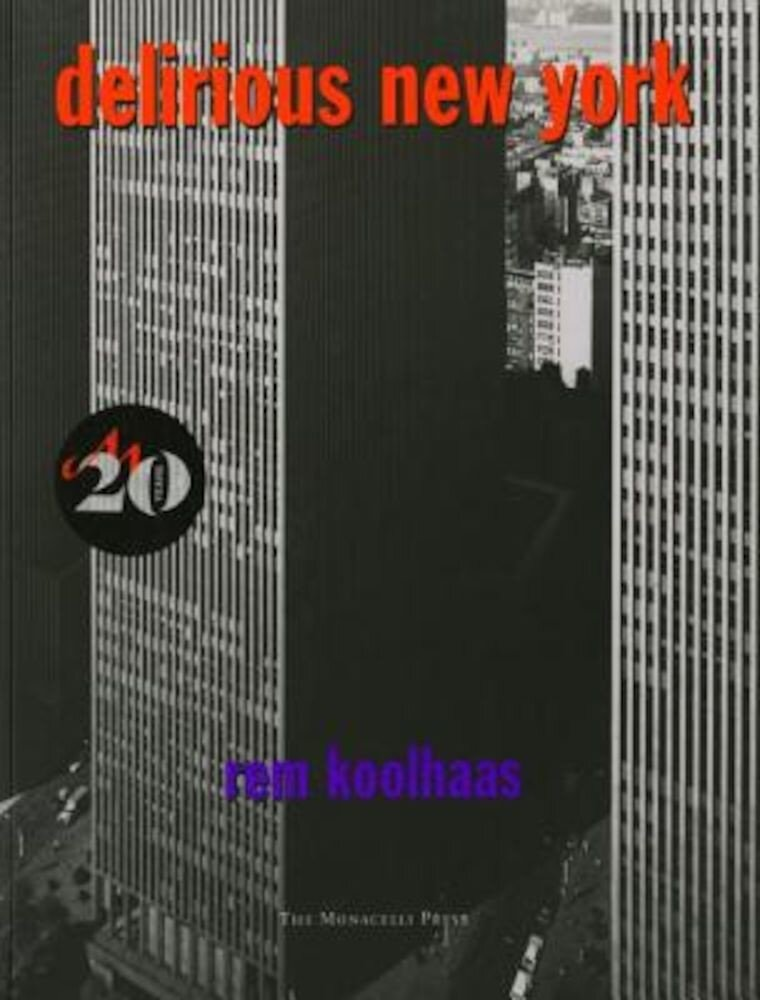 Delirious New York: A Retroactive Manifesto for Manhattan, Paperback
