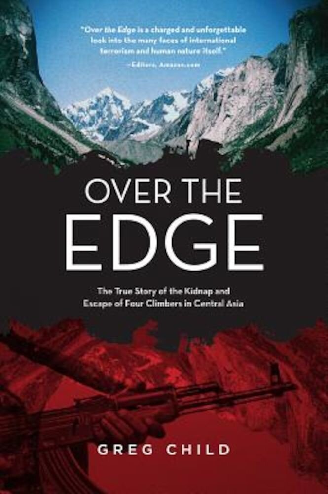 Over the Edge: The True Story of the Kidnap and Escape of Four Climbers in Central Asia, Paperback