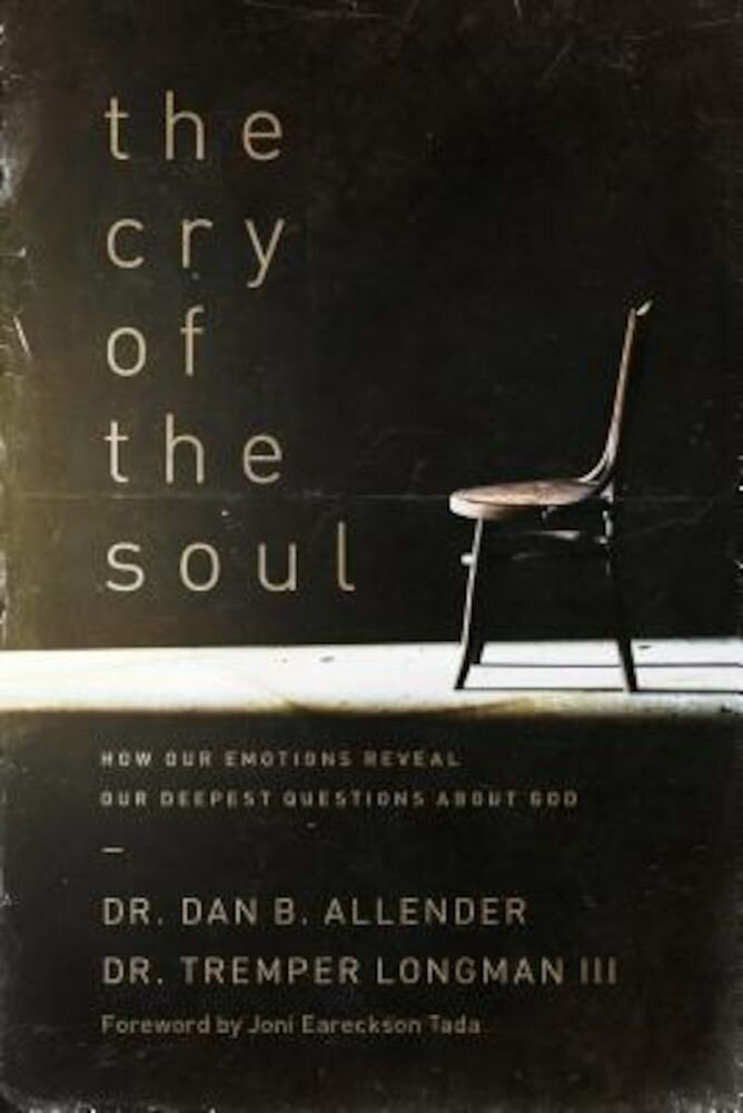 The Cry of the Soul: Now Our Emotions Reveal Our Deepset Questions about God, Paperback