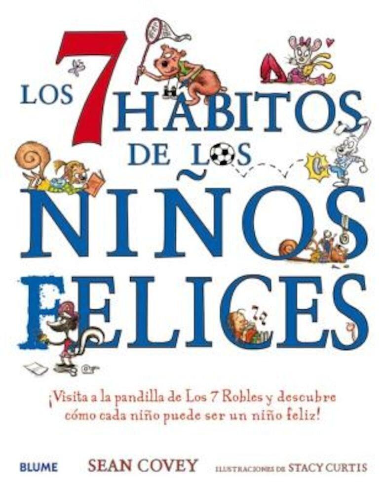 Los 7 Habitos de Los Ninos Felices: Visita a la Pandilla de Los 7 Robles y Descubre Como Cada Nino Puede Ser Un Nino Feliz!, Hardcover