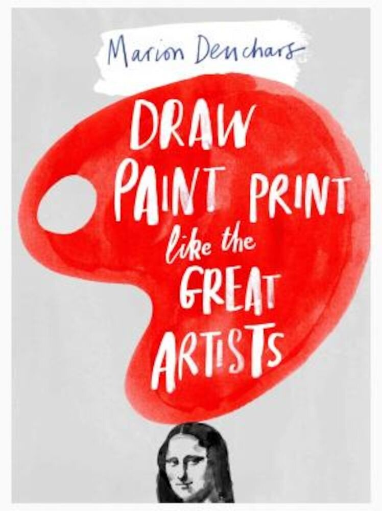Draw Paint Print Like the Great Artists, Paperback