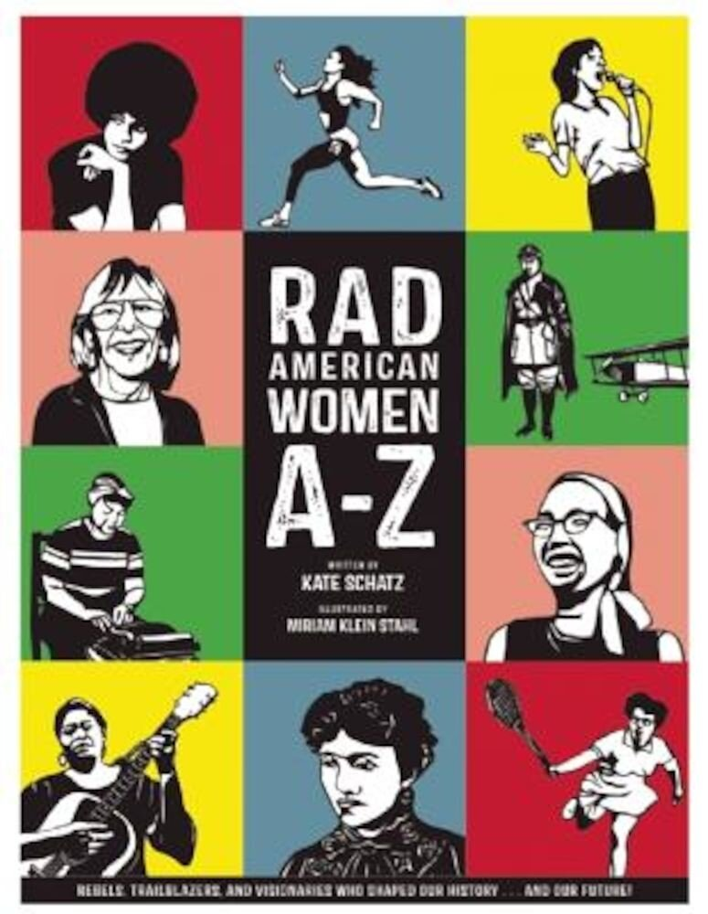 Rad American Women A-Z: Rebels, Trailblazers, and Visionaries Who Shaped Our History . . . and Our Future!, Hardcover