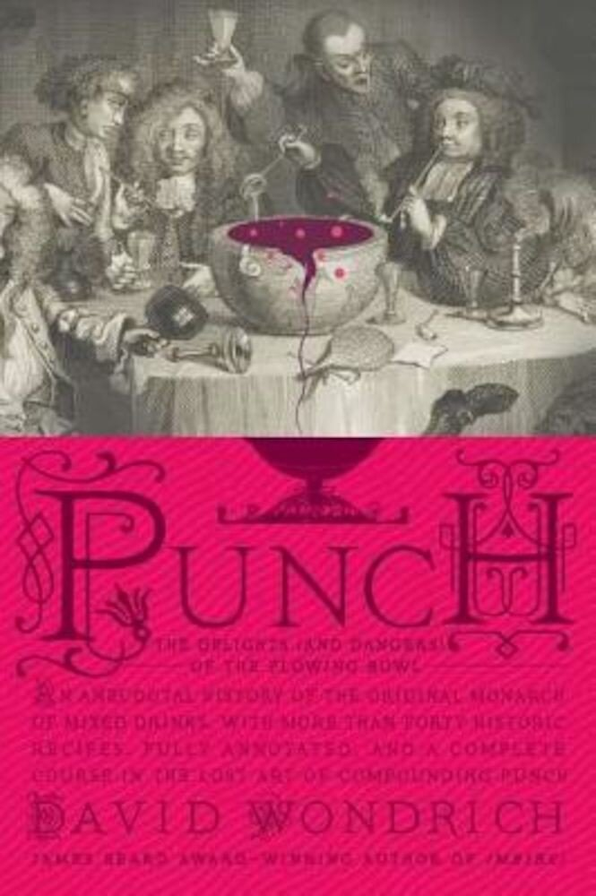 Punch: The Delights (and Dangers) of the Flowing Bowl: An Anecdotal History of the Original Monarch of Mixed Drinks, with More Than Forty Historic Rec, Hardcover