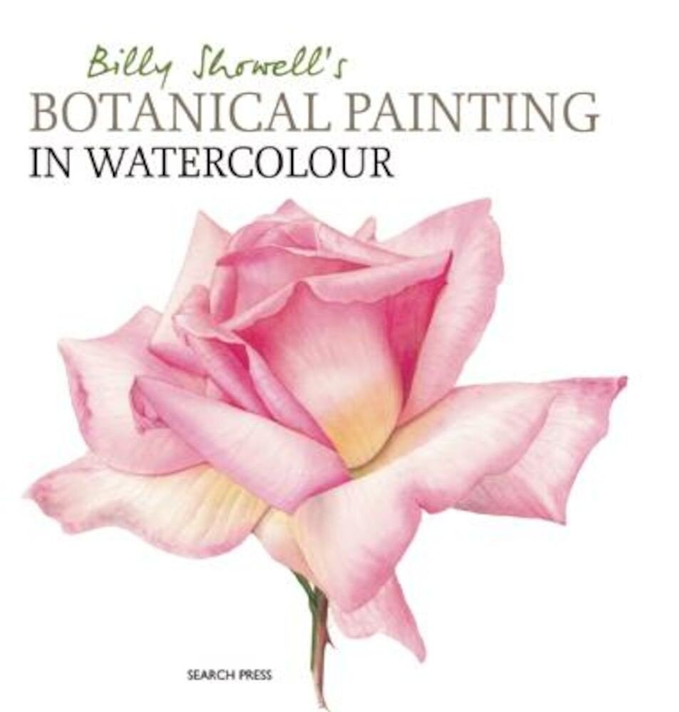 Billy Showell's Botanical Painting in Watercolour, Hardcover