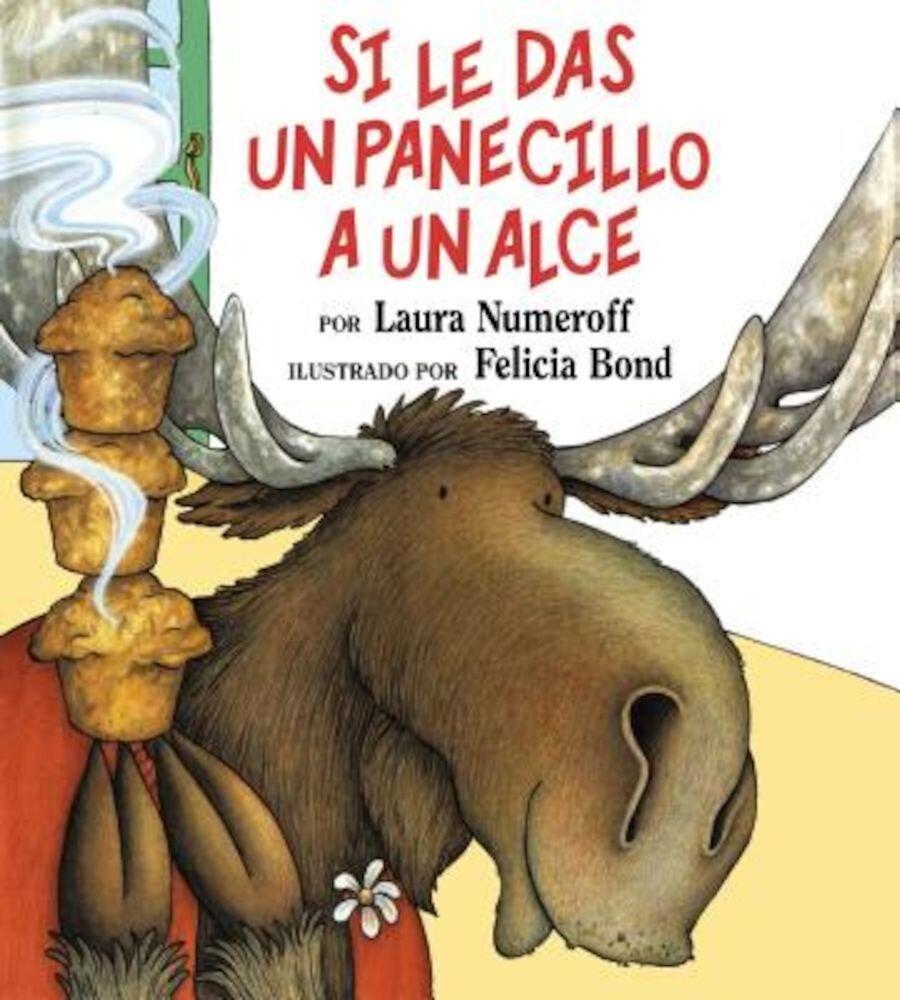 Si Le Das un Panecillo A un Alce = If You Give a Moose a Muffin, Hardcover