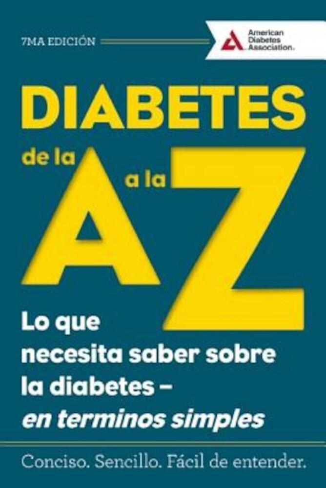 Diabetes de La A A La Z (Diabetes A to Z): Lo Que Necesita Saber Sobre La Diabetes -- En Terminos Simples (What You Need to Know about Diabetes -- Sim, Paperback