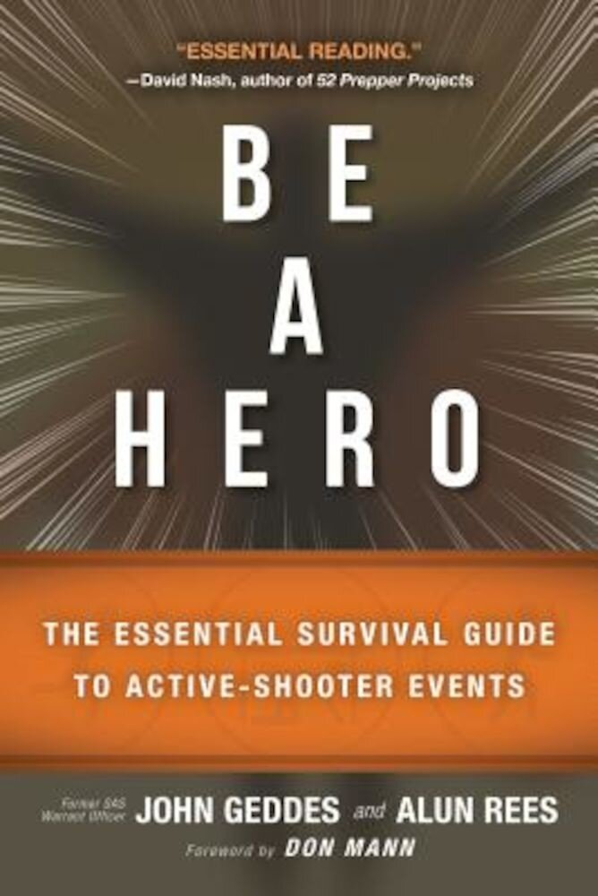 Be a Hero: The Essential Survival Guide to Active-Shooter Events, Paperback