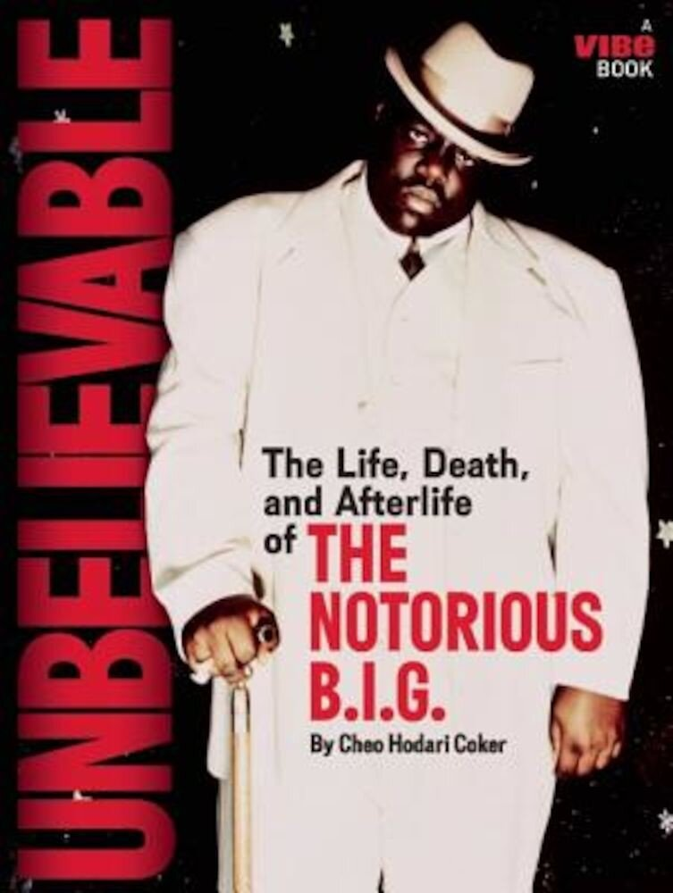 Unbelievable: The Life, Death, and Afterlife of the Notorious B.I.G., Paperback