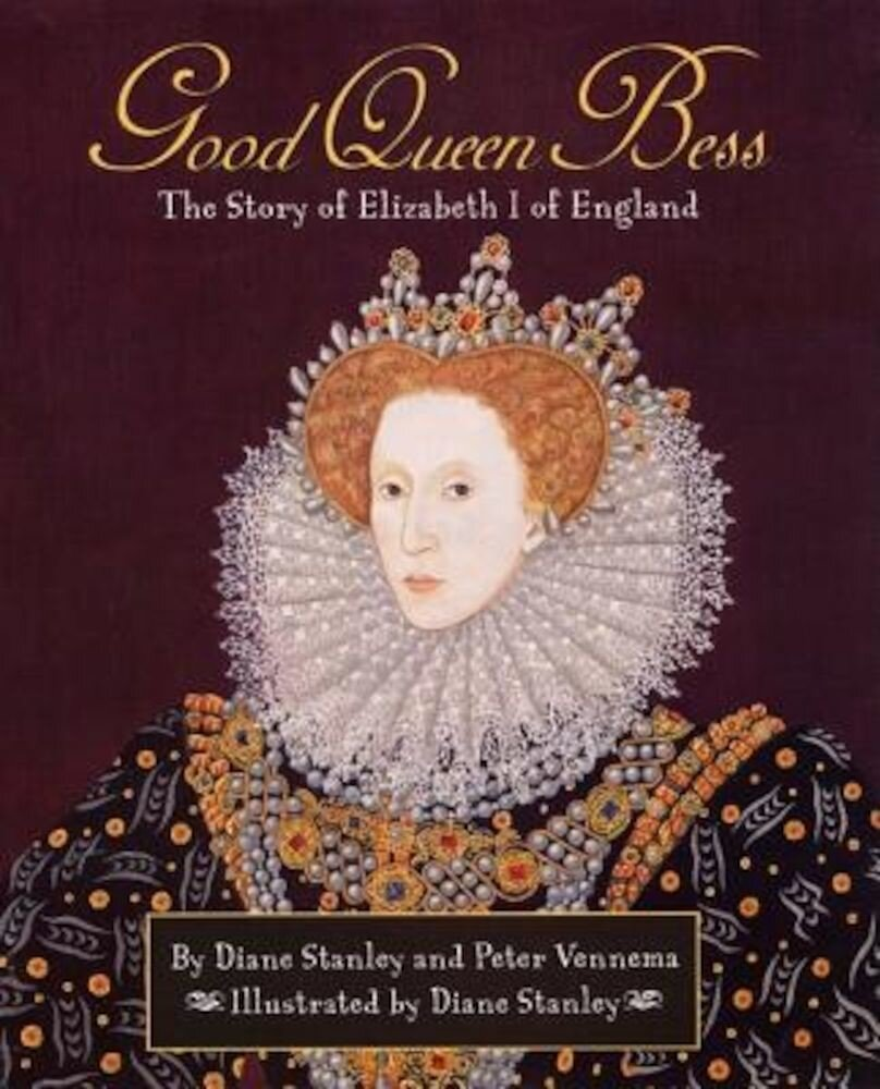Good Queen Bess: The Story of Elizabeth 1 of English, Hardcover