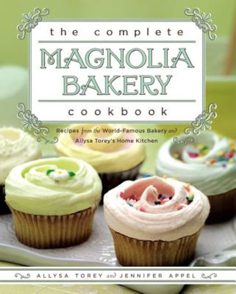 The Complete Magnolia Bakery Cookbook: Recipes from the World-Famous Bakery and Allysa Torey's Home Kitchen, Paperback