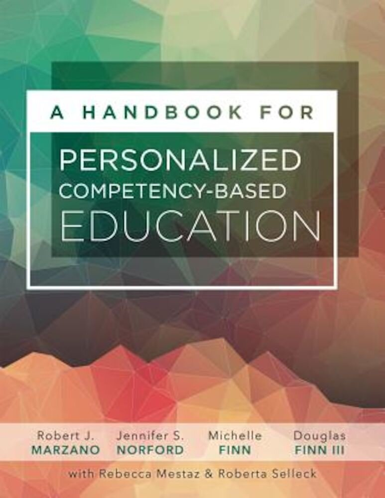 A Handbook for Personalized Competency-Based Education: Ensure All Students Master Content by Designing and Implementing a PCBE System, Paperback
