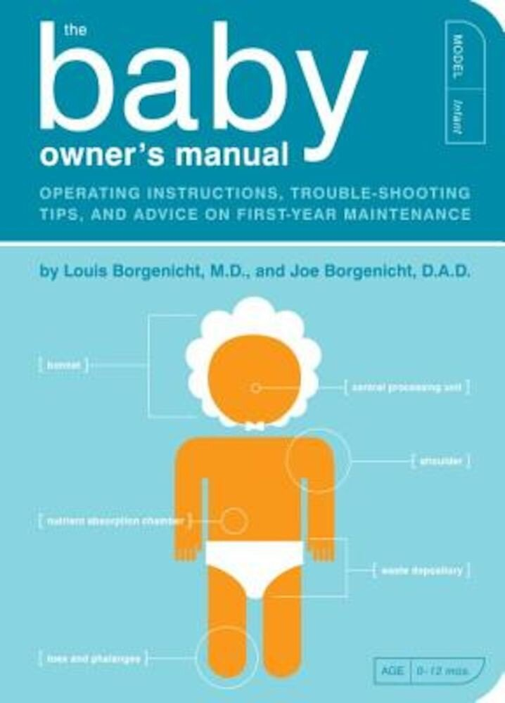 The Baby Owner's Manual: Operating Instructions, Trouble-Shooting Tips, and Advice on First-Year Maintenance, Paperback