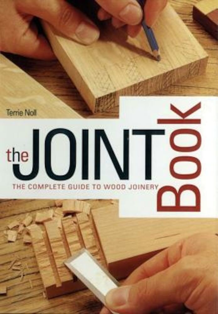 The Joint Book: The Complete Guide to Wood Joinery, Hardcover