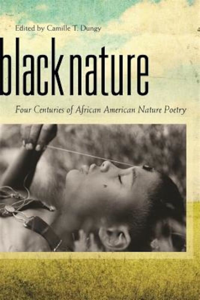 Black Nature: Four Centuries of African American Nature Poetry, Paperback