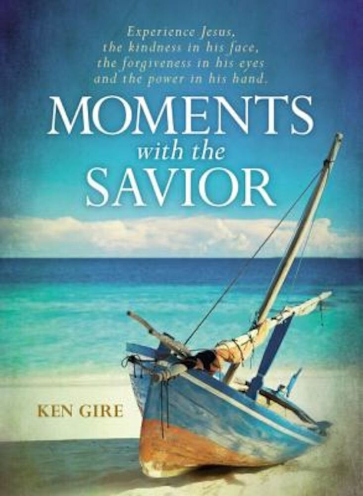 Moments with the Savior: Experience Jesus, the Kindness in His Face, the Forgiveness in His Eyes, and the Power in His Hand., Hardcover