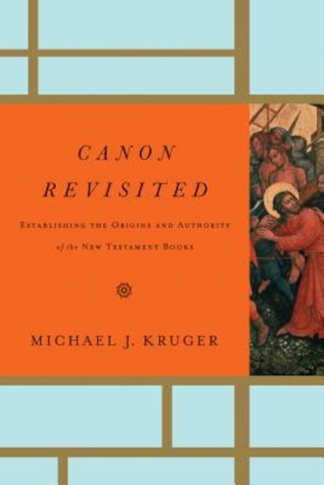 Canon Revisited: Establishing the Origins and Authority of the New Testament Books, Hardcover