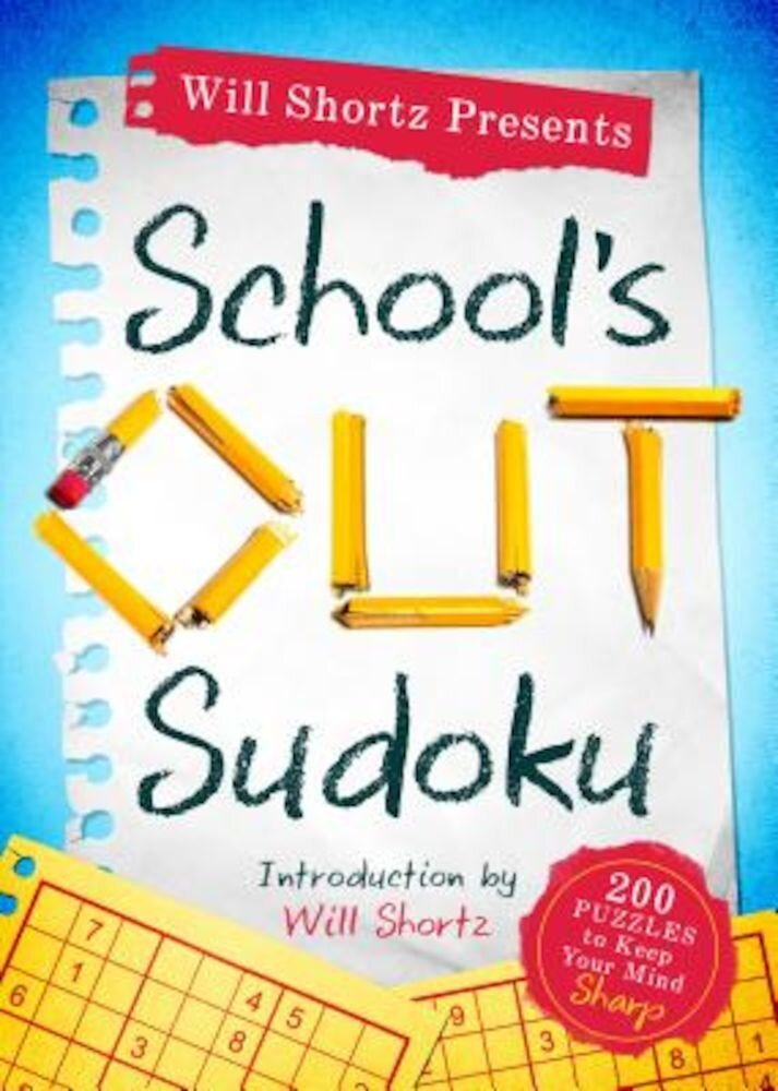 Will Shortz Presents School's Out Sudoku: 200 Puzzles to Keep Your Mind Sharp, Paperback
