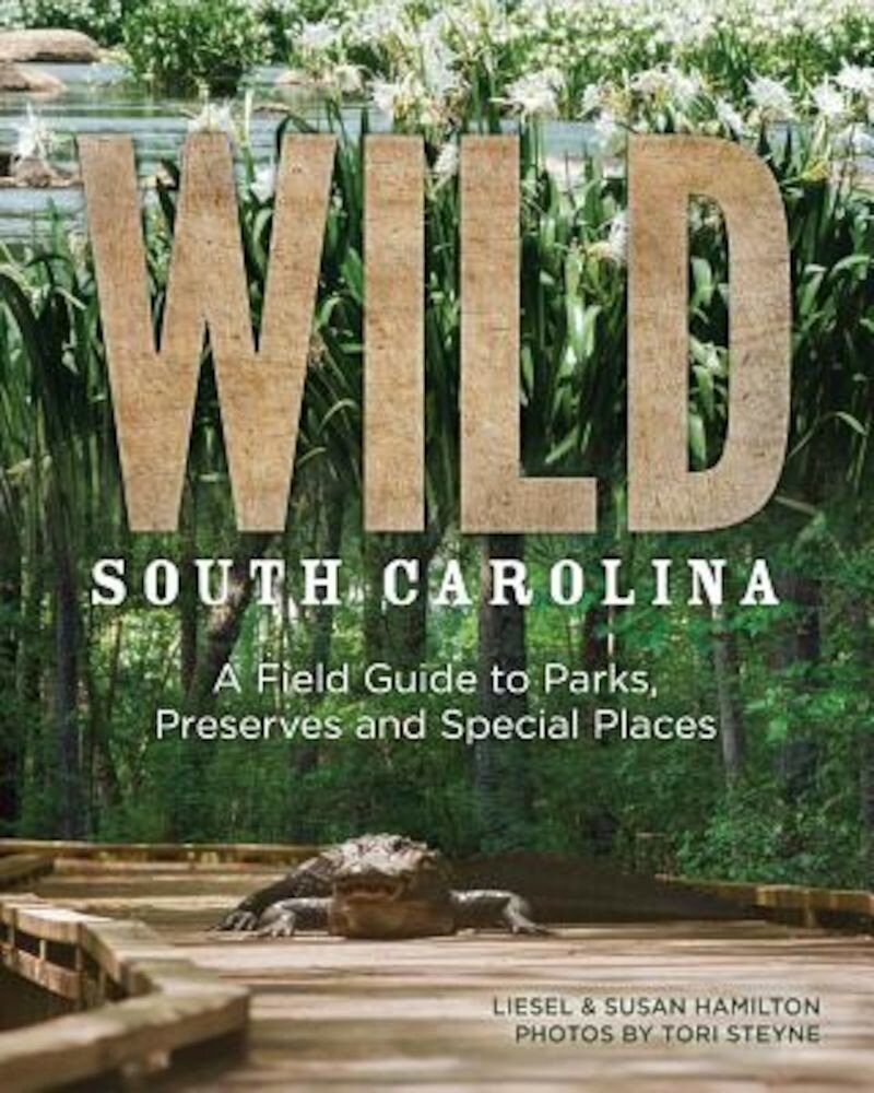 Wild South Carolina: A Field Guide to Parks, Preserves and Special Places, Paperback