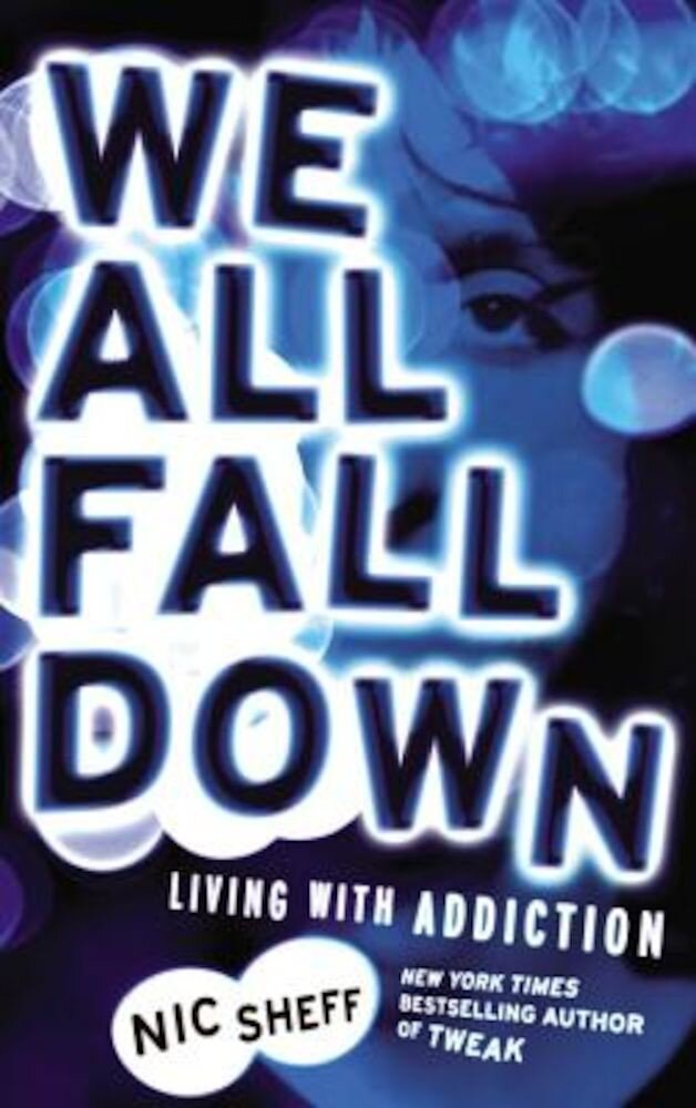 We All Fall Down: Living with Addiction, Paperback