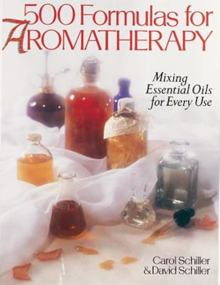 500 Formulas for Aromatherapy: Mixing Essential Oils for Every Use, Paperback