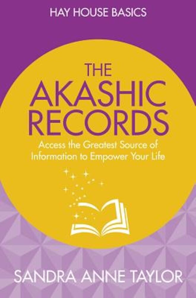 The Akashic Records: Unlock the Infinite Power, Wisdom and Energy of the Universe, Paperback
