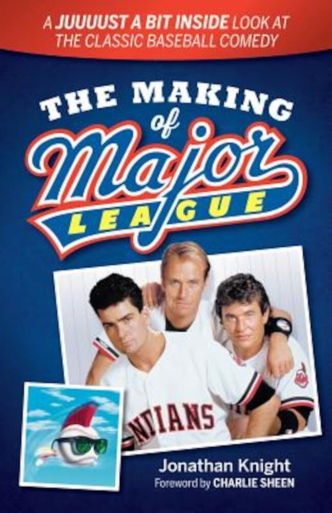The Making of Major League: A Juuuust a Bit Inside Look at the Classic Baseball Comedy, Paperback
