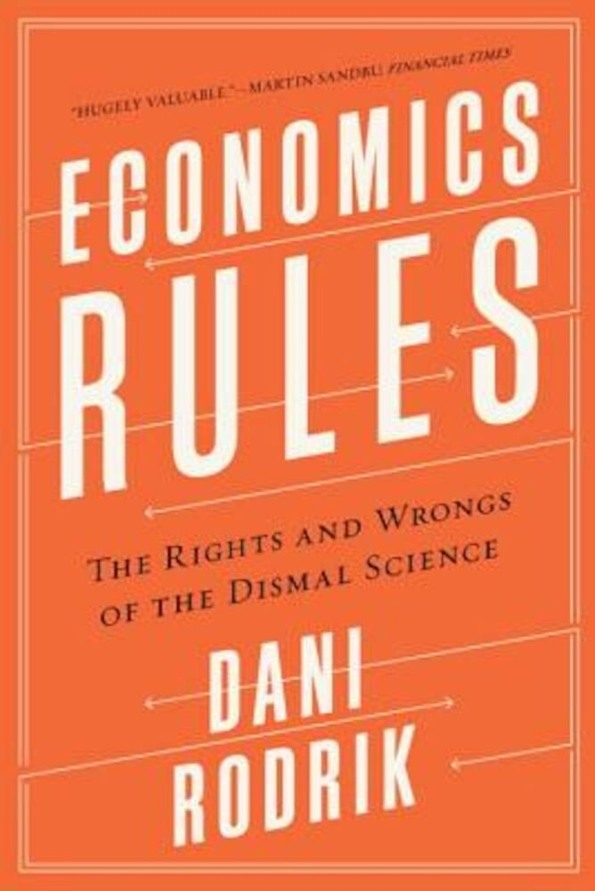 Economics Rules: The Rights and Wrongs of the Dismal Science, Paperback