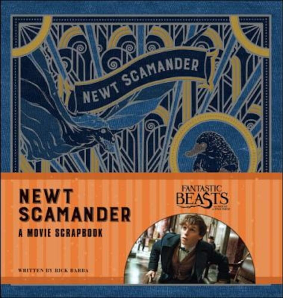 Fantastic Beasts and Where to Find Them: Newt Scamander: A Movie Scrapbook, Hardcover