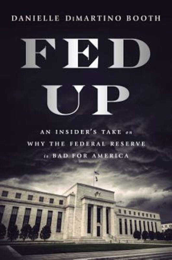 Fed Up: An Insider's Take on Why the Federal Reserve Is Bad for America, Hardcover