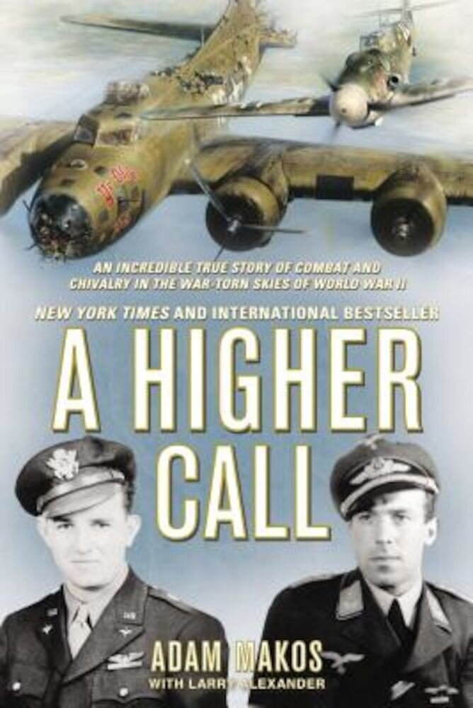 A Higher Call: An Incredible True Story of Combat and Chivalry in the War-Torn Skies of World War II, Paperback