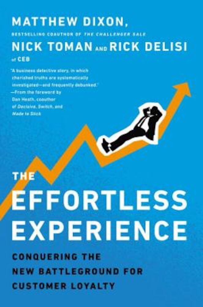 The Effortless Experience: Conquering the New Battleground for Customer Loyalty, Hardcover