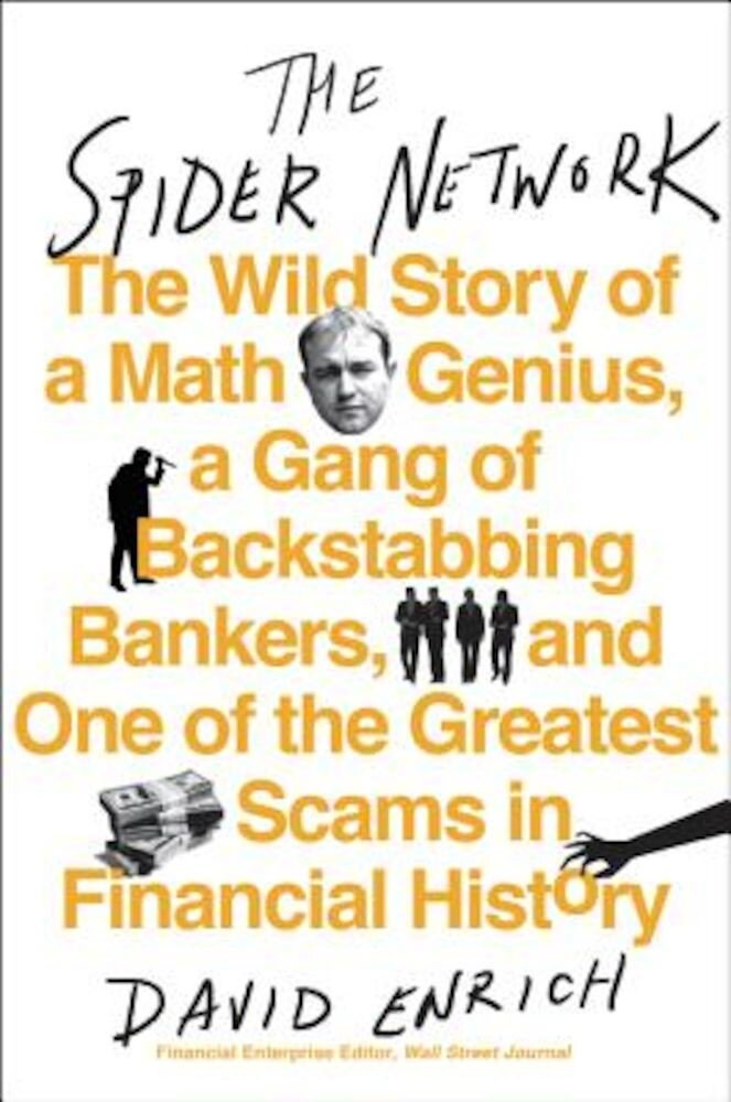 The Spider Network: The Wild Story of a Math Genius, a Gang of Backstabbing Bankers, and One of the Greatest Scams in Financial History, Hardcover