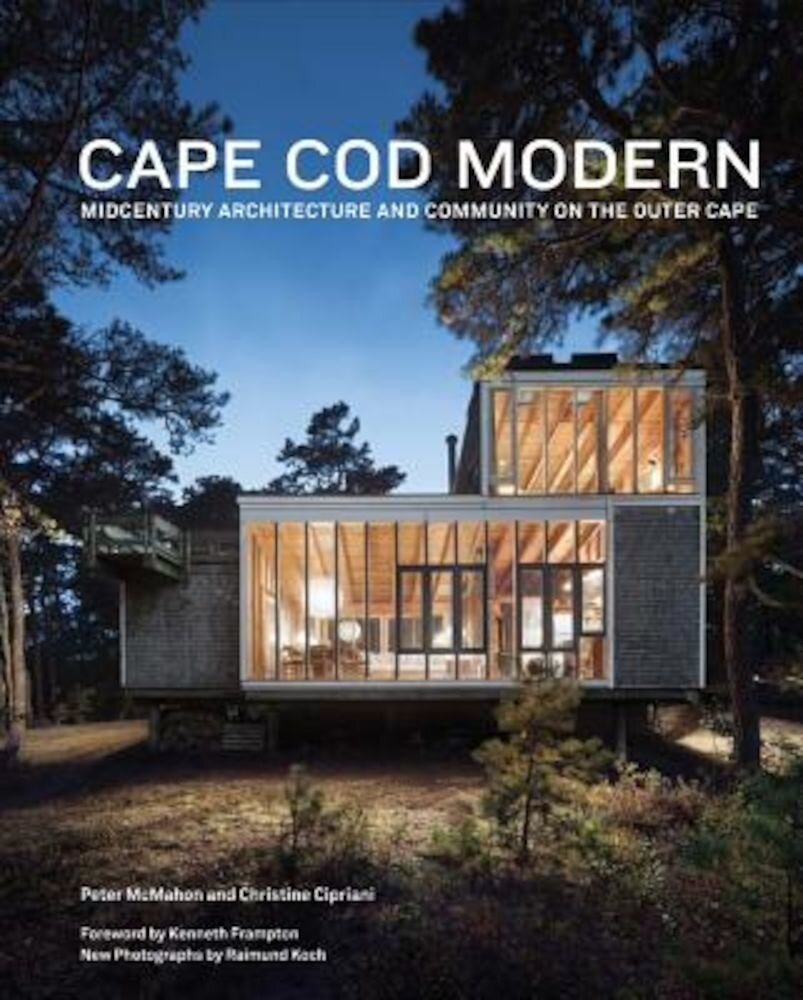 Cape Cod Modern: Midcentury Architecture and Community on the Outer Cape, Hardcover
