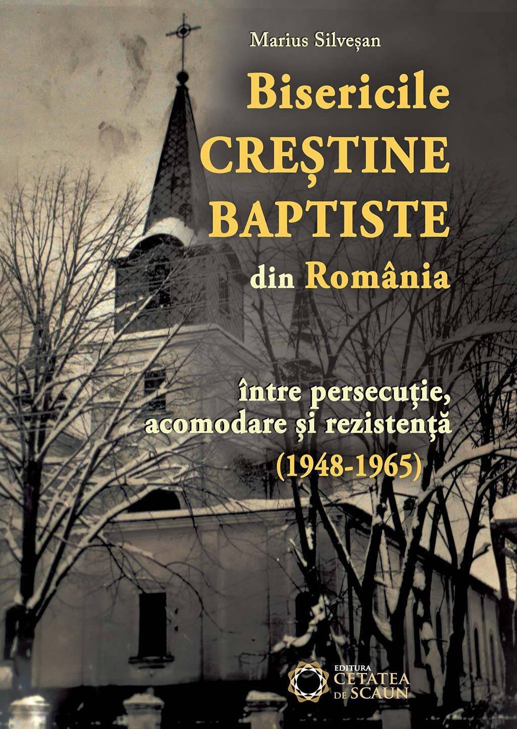 Bisericile Crestine Baptiste din Romania intre persecutie, acomodare si rezistenta (1948-1965) (eBook)