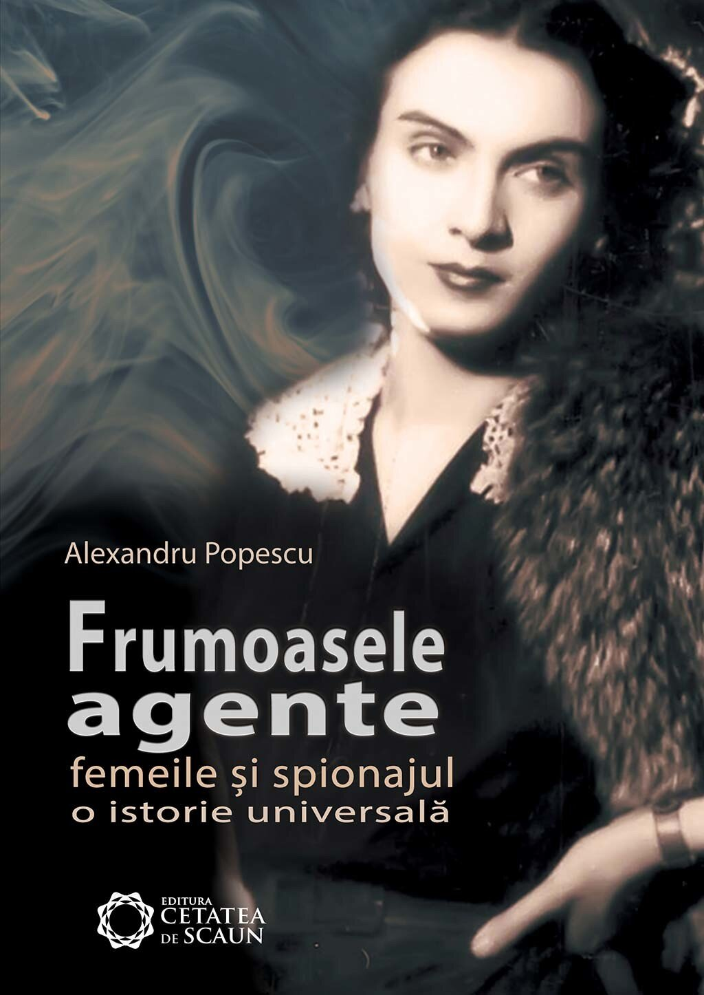Frumoasele agente. Femeile si spionajul, o istorie universala (eBook)