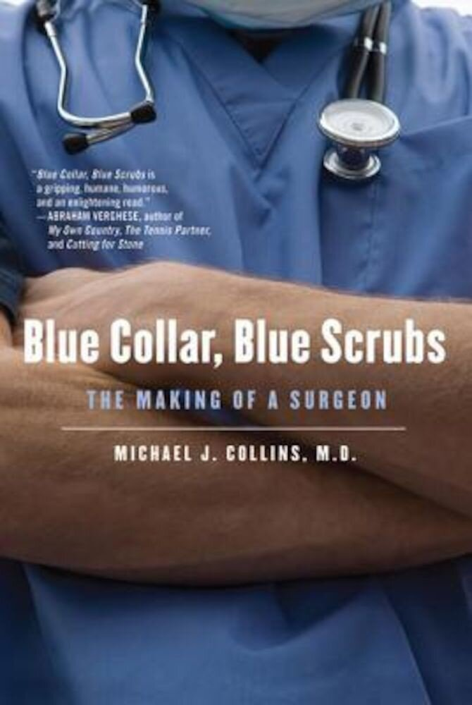 Blue Collar, Blue Scrubs: The Making of a Surgeon, Paperback