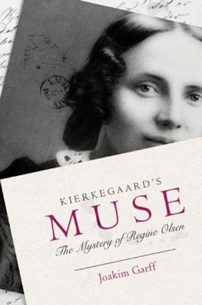 Kierkegaard's Muse: The Mystery of Regine Olsen, Hardcover