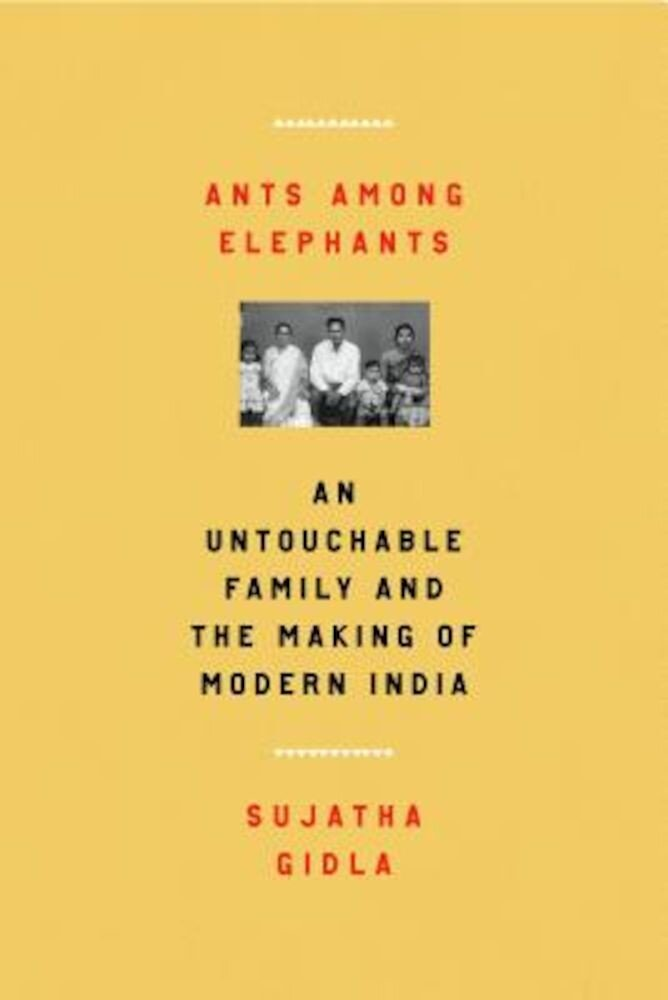 Ants Among Elephants: An Untouchable Family and the Making of Modern India, Hardcover