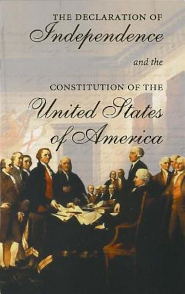 The Declaration of Independence and the Constitution of the United States of America, Paperback