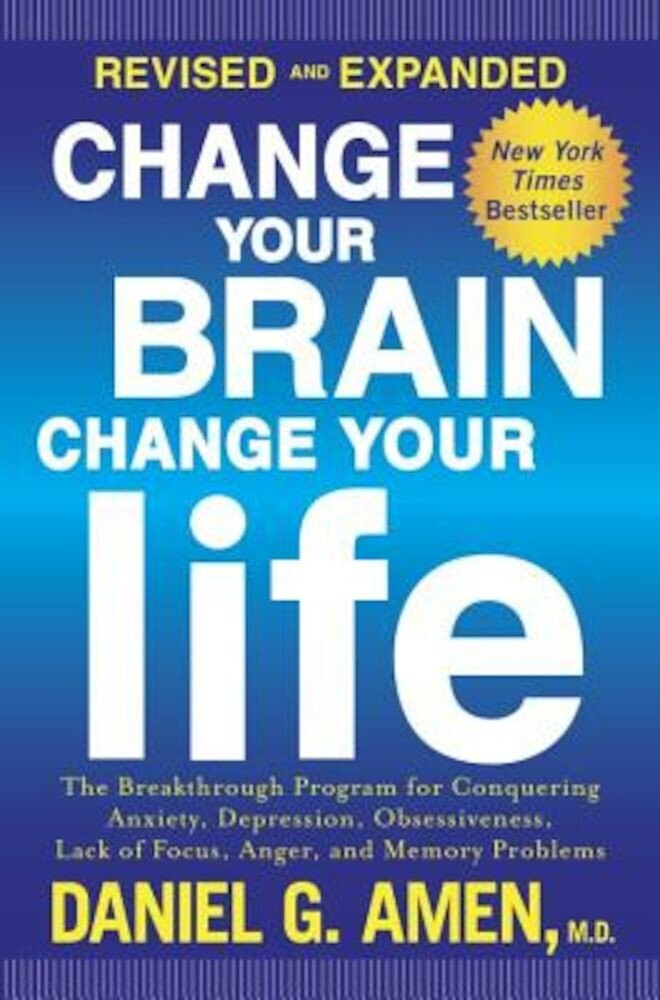 Change Your Brain, Change Your Life: The Breakthrough Program for Conquering Anxiety, Depression, Obsessiveness, Lack of Focus, Anger, and Memory Prob, Paperback