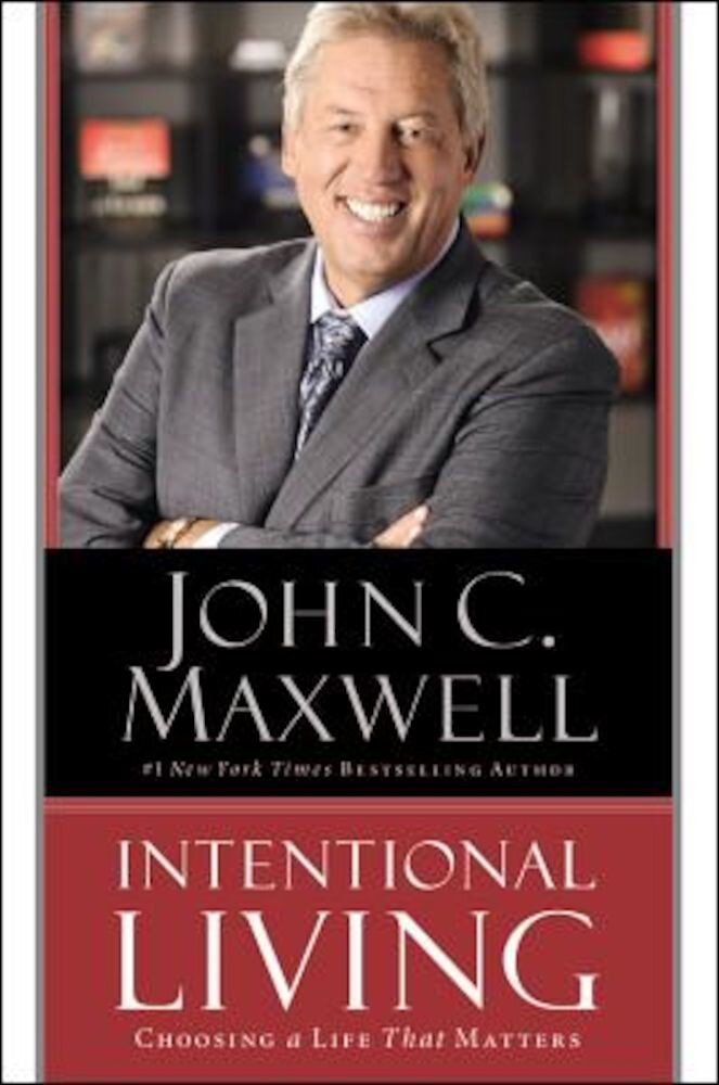 Intentional Living: Choosing a Life That Matters, Hardcover