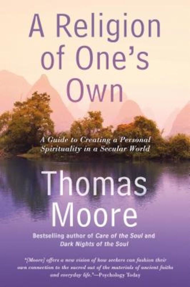 A Religion of One's Own: A Guide to Creating a Personal Spirituality in a Secular World, Paperback