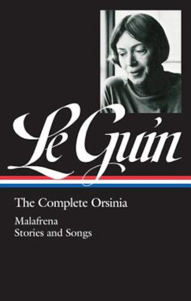 Ursula K. Le Guin: The Complete Orsinia: Malafrena / Stories and Songs, Hardcover