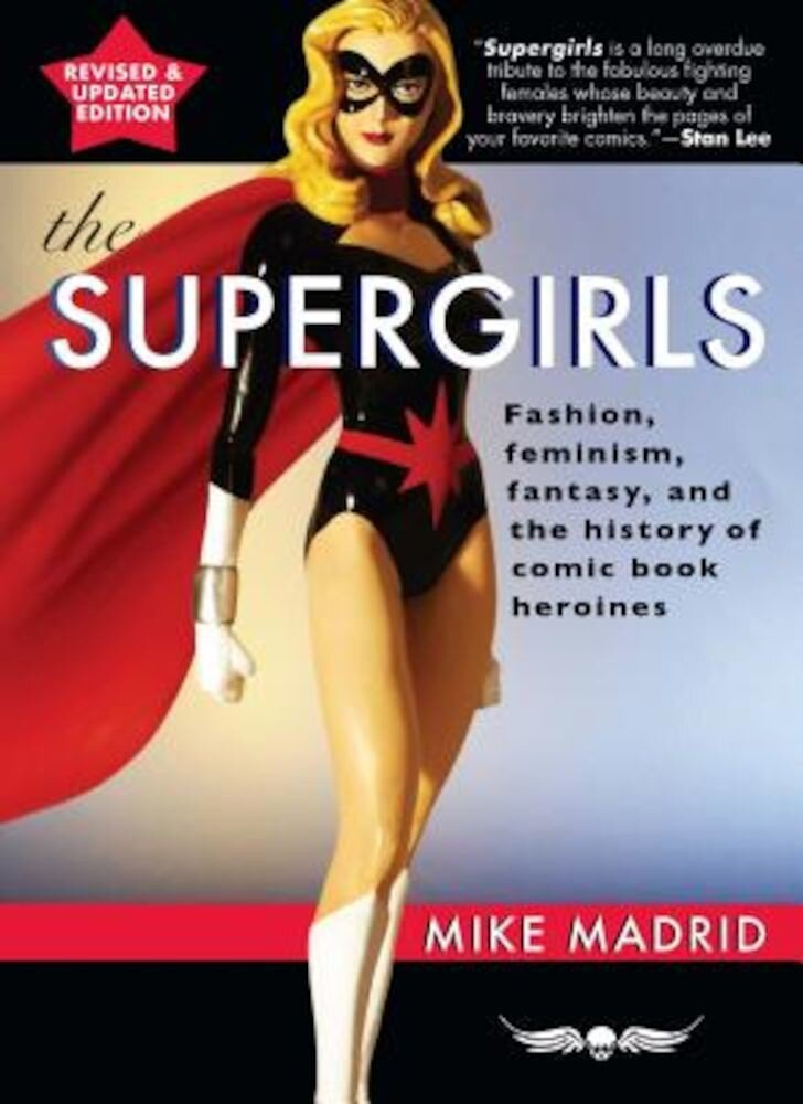 The Supergirls: Feminism, Fantasy, and the History of Comic Book Heroines, Paperback