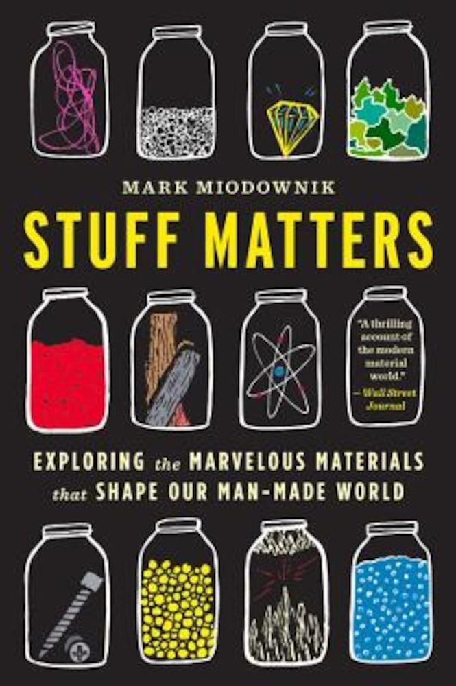 Stuff Matters: Exploring the Marvelous Materials That Shape Our Man-Made World, Paperback