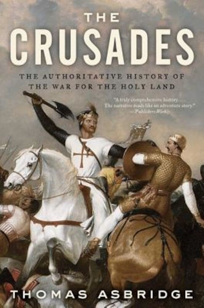 The Crusades: The Authoritative History of the War for the Holy Land, Paperback